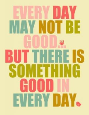 7-Everyday-May-not-Be-Good-Positive-Quotes_large